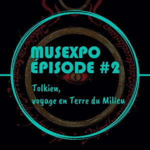 MUSEXPO Episode #2 – Tolkien, voyage en Terre du Milieu